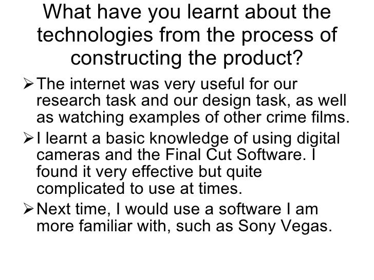 What have you learnt about the technologies from the process of constructing the product? <ul><li>The internet was very us...