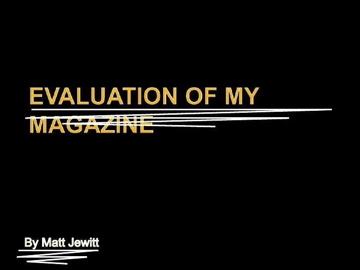 EVALUATION OF MY MAGAZINE<br />By Matt Jewitt<br />