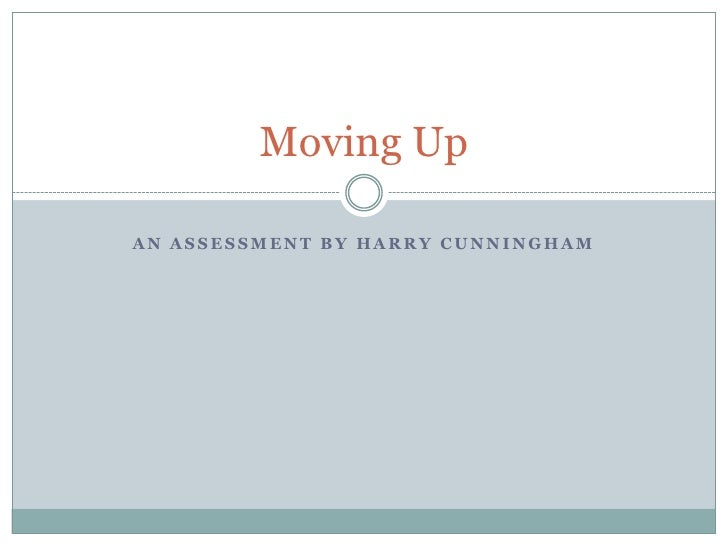 Moving Up <br />an assessment by Harry Cunningham <br />
