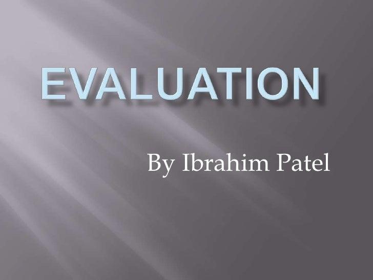 Evaluation<br />By Ibrahim Patel<br />