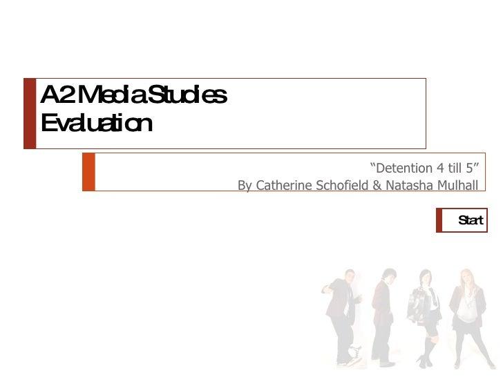 "A2 Media Studies Evaluation "" Detention 4 till 5"" By Catherine Schofield & Natasha Mulhall Start"