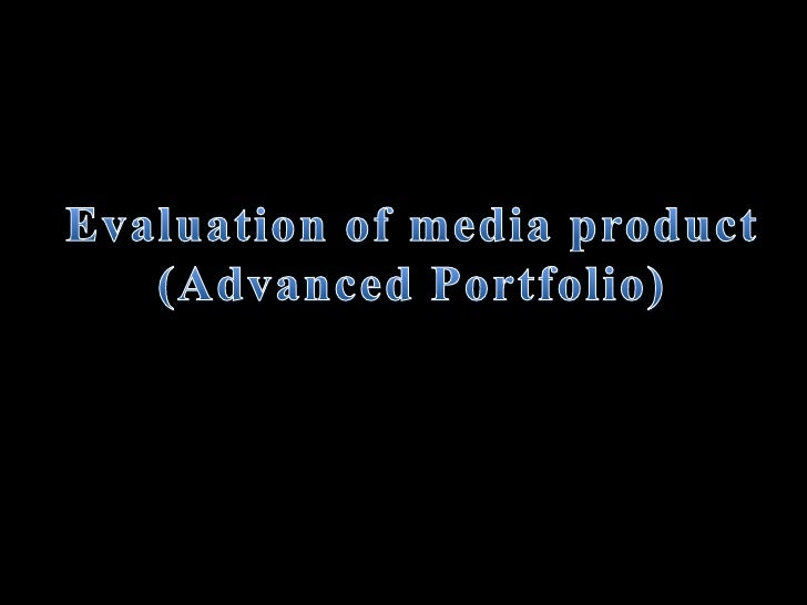Evaluation of media product<br />(Advanced Portfolio)<br />