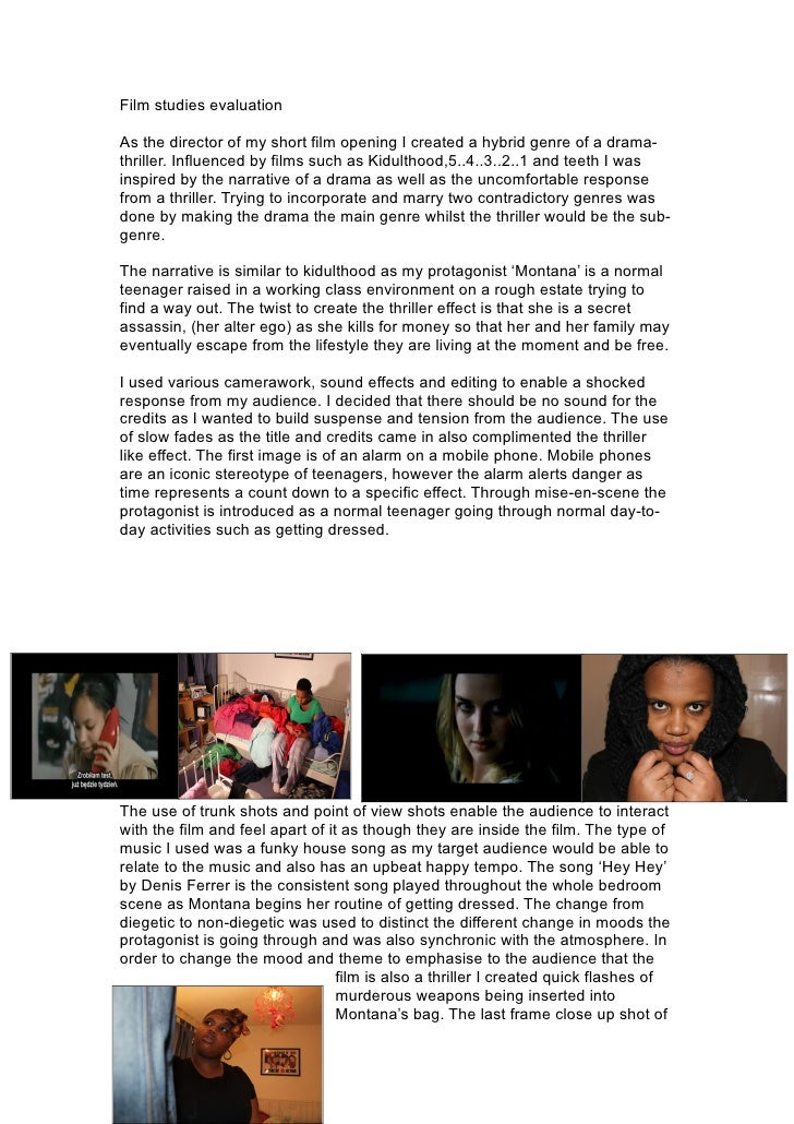 Film studies evaluationAs the director of my short film opening I created a hybrid genre of a drama-thriller. Influenced b...