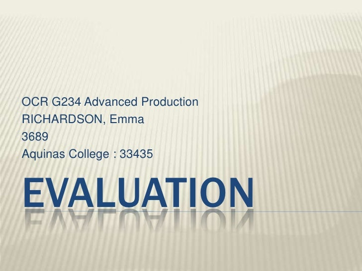 OCR G234 Advanced Production<br />RICHARDSON, Emma<br />3689<br />Aquinas College : 33435<br />Evaluation<br />