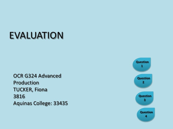 EVALUATION<br />Question<br />       1<br />OCR G324 Advanced Production<br />TUCKER, Fiona<br />3816<br />Aquinas College...