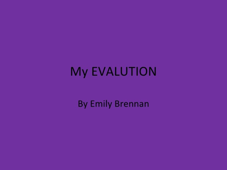 My EVALUTION By Emily Brennan