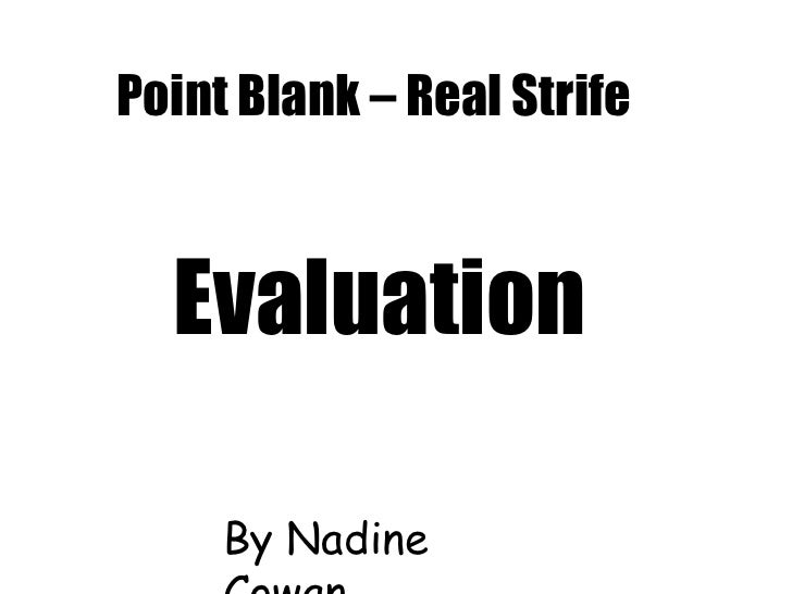 Point Blank – Real Strife<br />Evaluation<br />By Nadine Cowan<br />