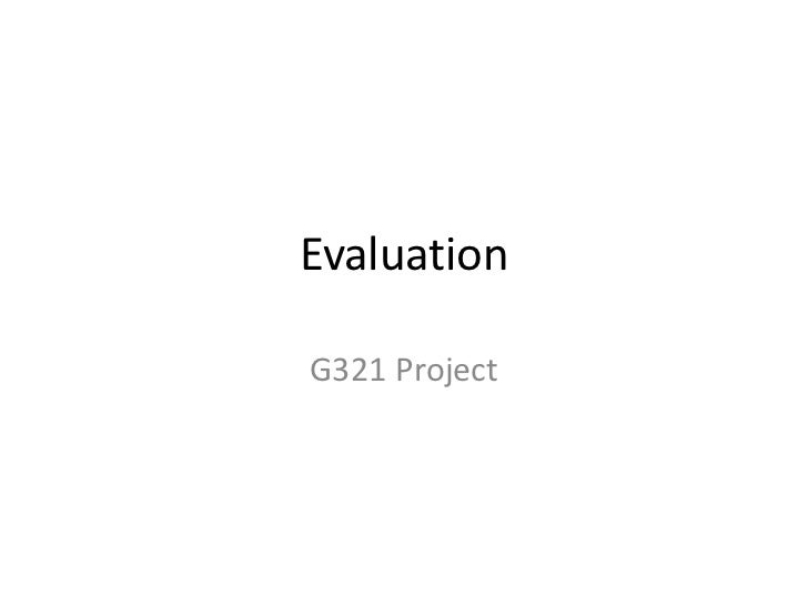 Evaluation<br />G321 Project<br />