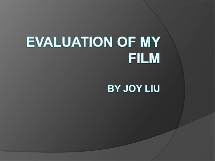 Evaluation of my filmBy Joy liu<br />