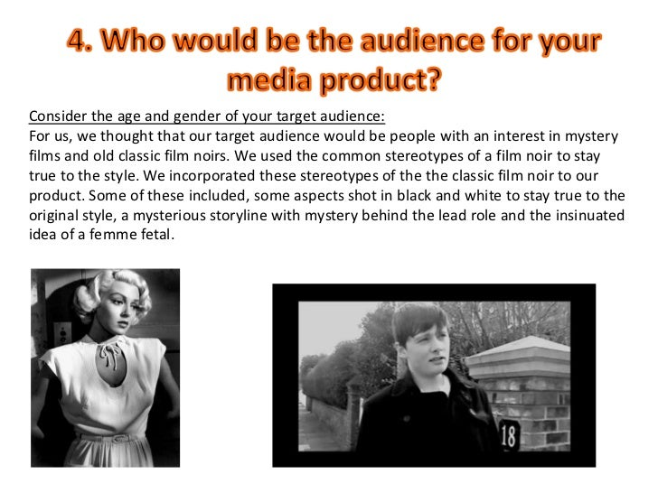 4. Who would be the audience for your media product?<br />Consider the age and gender of your target audience:<br />For us...