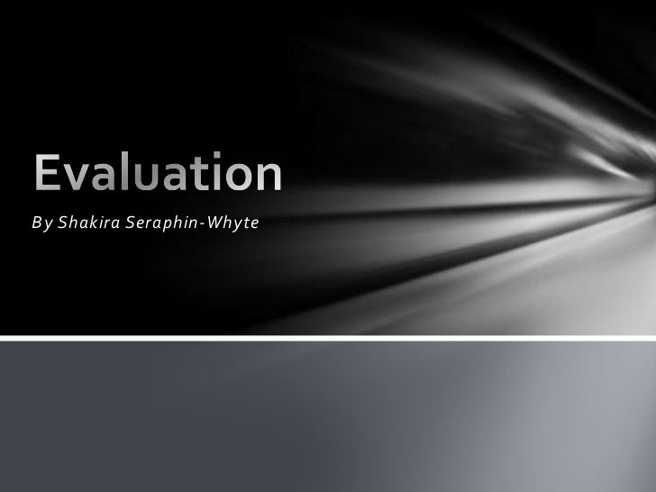 By Shakira Seraphin-Whyte<br />Evaluation<br />