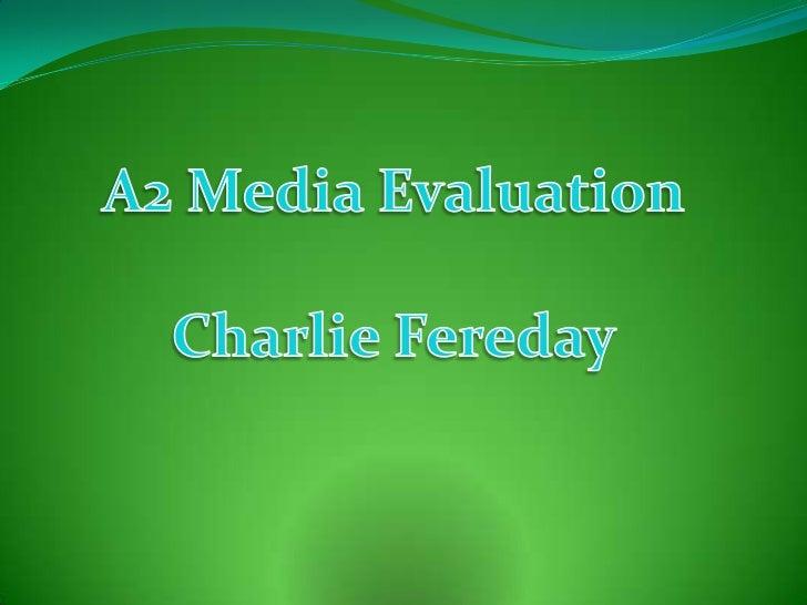 A2 Media Evaluation<br />Charlie Fereday<br />