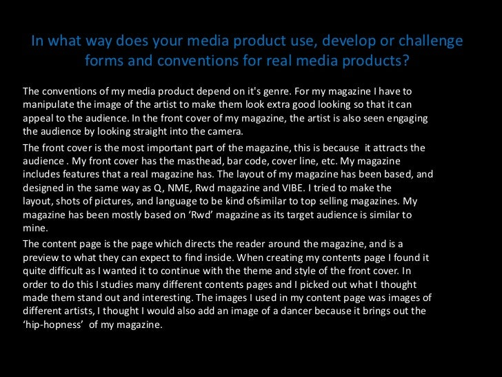 In what way does your media product use, develop or challenge forms and conventions for real media products?<br />The conv...