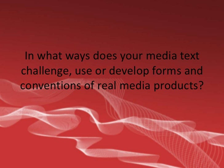 In what ways does your media text challenge, use or develop forms and conventions of real media products?<br />