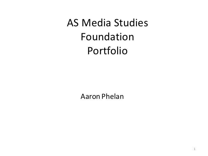 AS Media StudiesFoundation Portfolio<br />1<br />AaronPhelan<br />