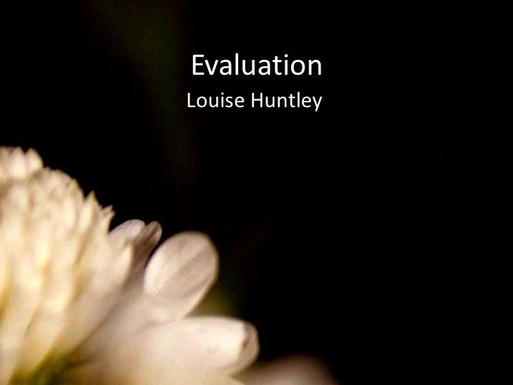 Evaluation<br />Louise Huntley<br />