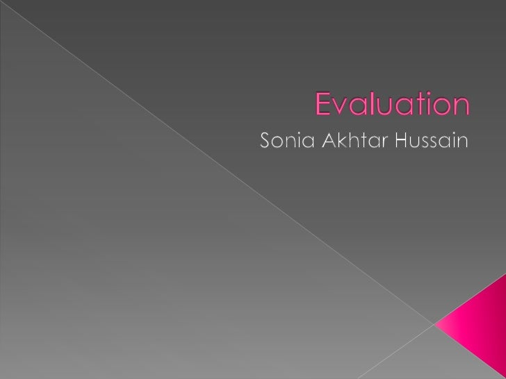 Evaluation<br />Sonia Akhtar Hussain<br />