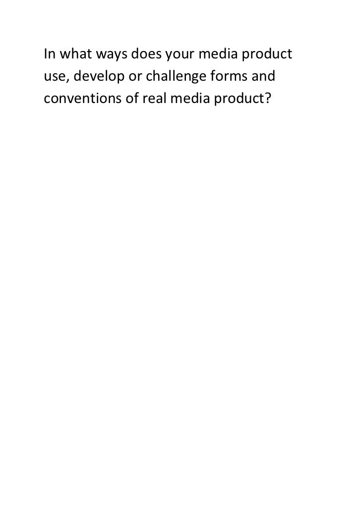 In what ways does your media product use, develop or challenge forms and conventions of real media product?<br />Our music...
