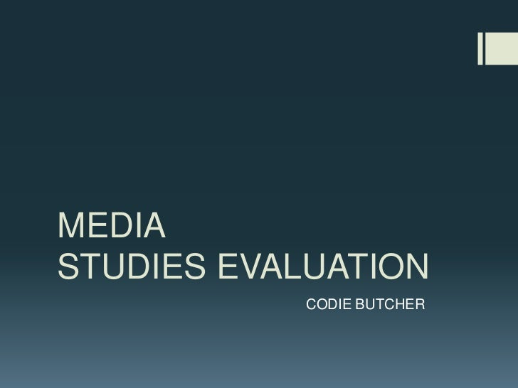 MEDIASTUDIES EVALUATION<br />CODIE BUTCHER<br />