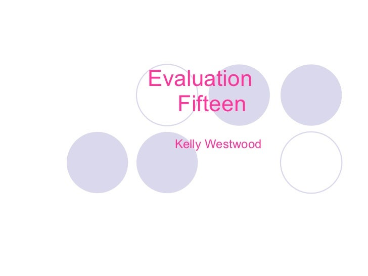 Evaluation Fifteen  Kelly Westwood