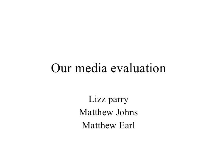 Our media evaluation Lizz parry Matthew Johns Matthew Earl