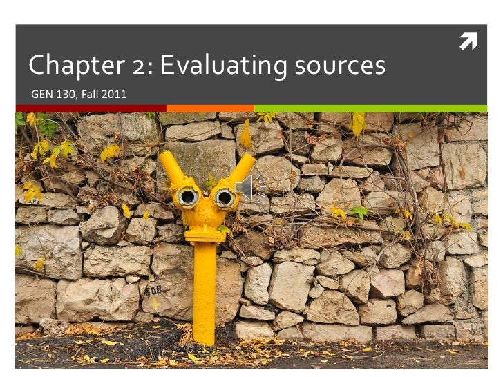 Chapter 2: Evaluating sources<br />GEN 130, Fall 2011<br />