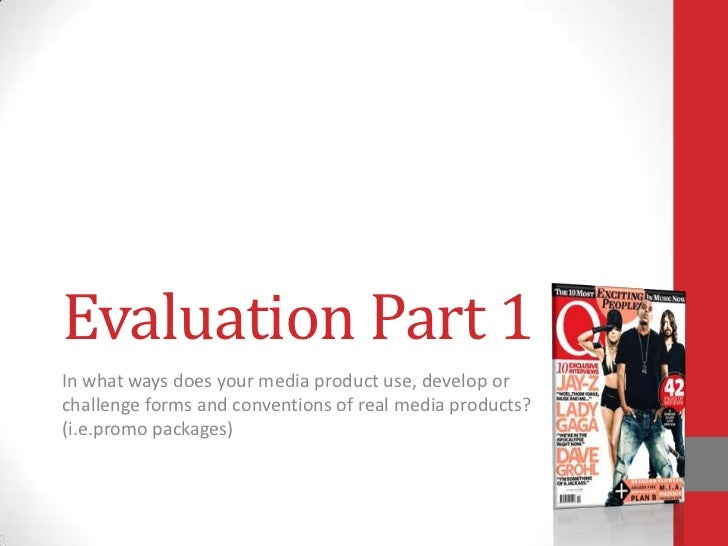 Evaluation Part 1In what ways does your media product use, develop orchallenge forms and conventions of real media product...