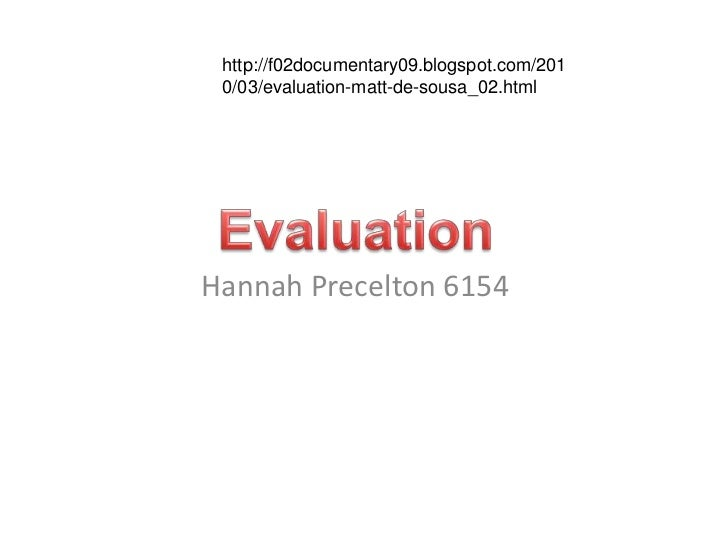 http://f02documentary09.blogspot.com/201 0/03/evaluation-matt-de-sousa_02.htmlHannah Precelton 6154