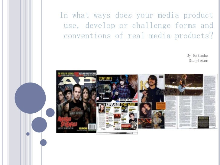 In what ways does your media product use, develop or challenge forms and conventions of real media products?              ...