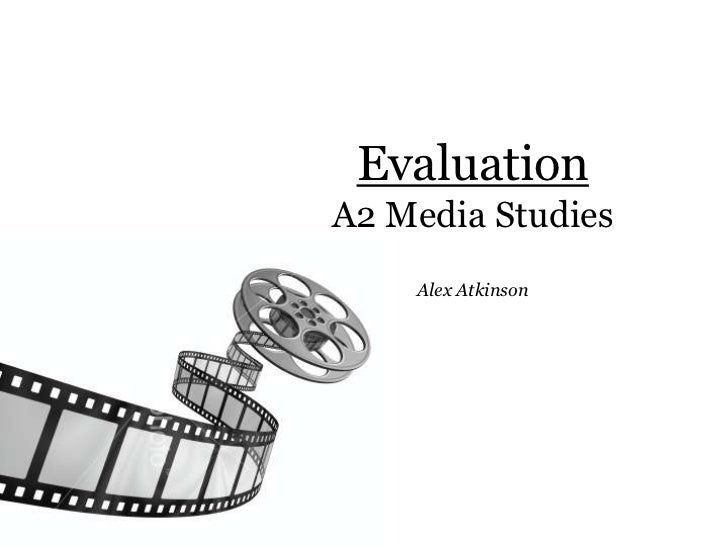 EvaluationA2 Media Studies    Alex Atkinson