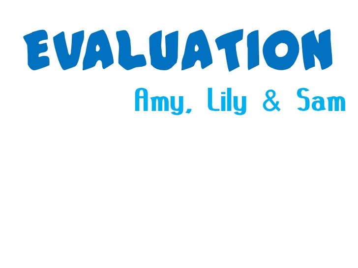 EVALUATION   Amy, Lily & Sam