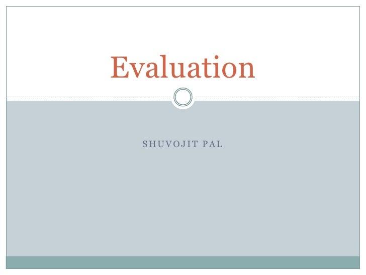 Evaluation  SHUVOJIT PAL