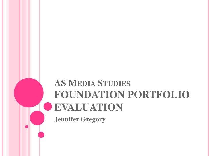 AS MEDIA STUDIESFOUNDATION PORTFOLIOEVALUATIONJennifer Gregory