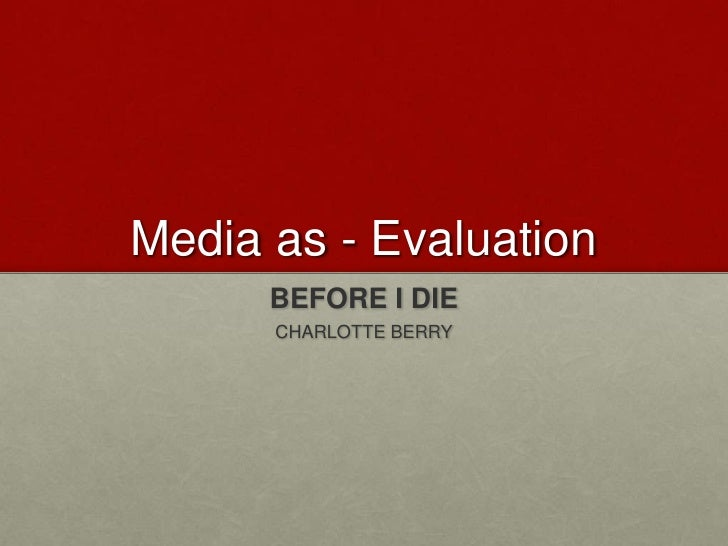 Media as - Evaluation      BEFORE I DIE      CHARLOTTE BERRY