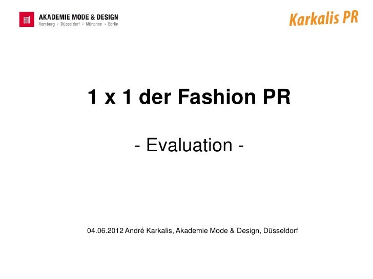 1 x 1 der Fashion PR             - Evaluation -04.06.2012 André Karkalis, Akademie Mode & Design, Düsseldorf
