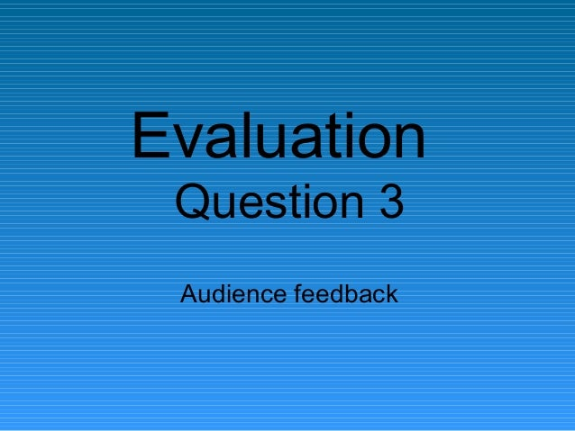 Evaluation Question 3 Audience feedback