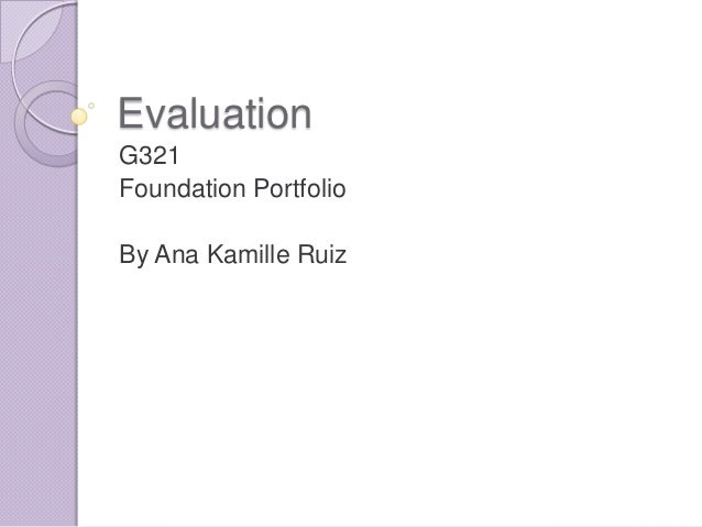 EvaluationG321Foundation PortfolioBy Ana Kamille Ruiz
