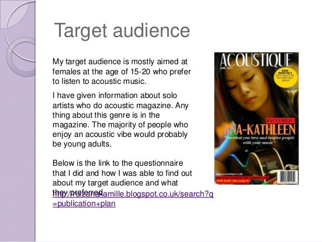Target audienceMy target audience is mostly aimed atfemales at the age of 15-20 who preferto listen to acoustic music.I ha...