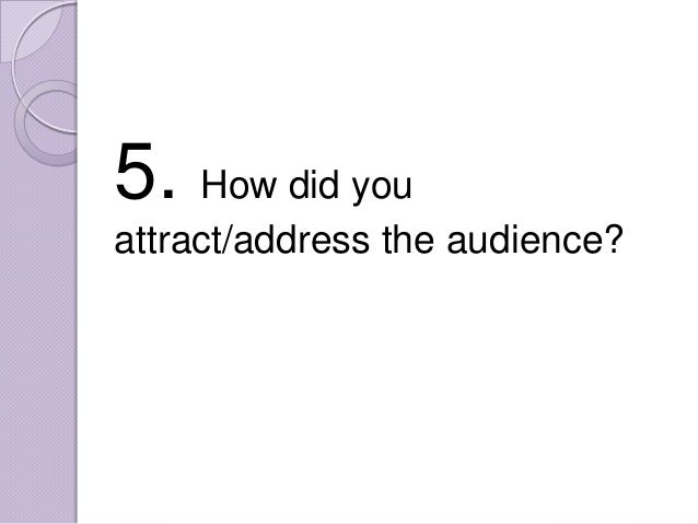 5. How did youattract/address the audience?