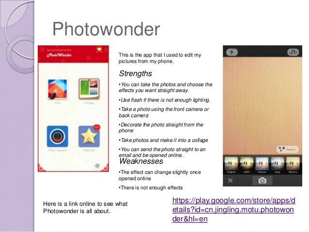 Photowonder                             This is the app that I used to edit my                             pictures from m...