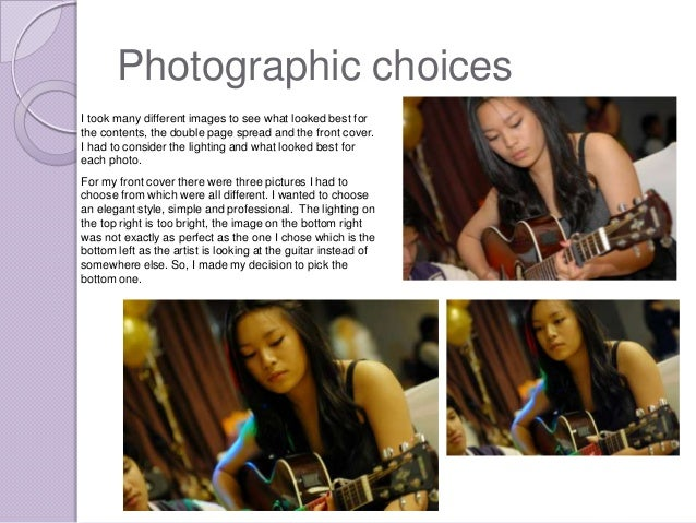 Photographic choicesI took many different images to see what looked best forthe contents, the double page spread and the f...