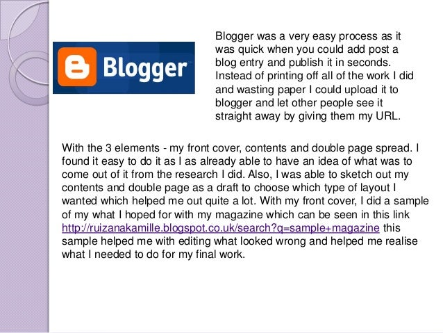 Blogger was a very easy process as it                               was quick when you could add post a                   ...