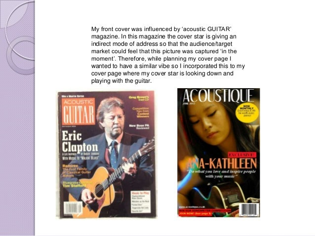 """My front cover was influenced by """"acoustic GUITAR""""magazine. In this magazine the cover star is giving anindirect mode of a..."""