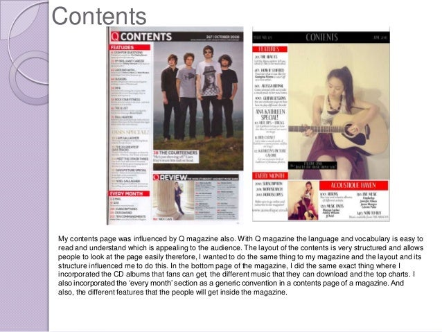 ContentsMy contents page was influenced by Q magazine also. With Q magazine the language and vocabulary is easy toread and...