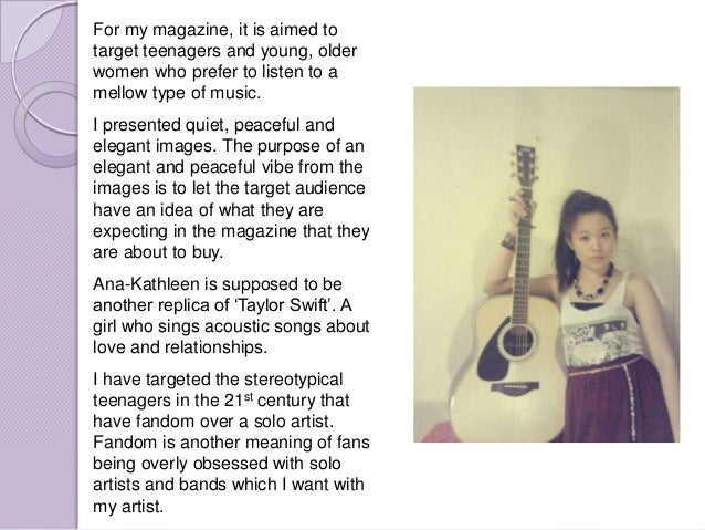For my magazine, it is aimed totarget teenagers and young, olderwomen who prefer to listen to amellow type of music.I pres...