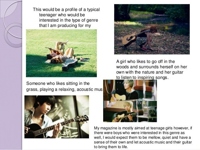 This would be a profile of a typical      teenager who would be      interested in the type of genre      that I am produc...