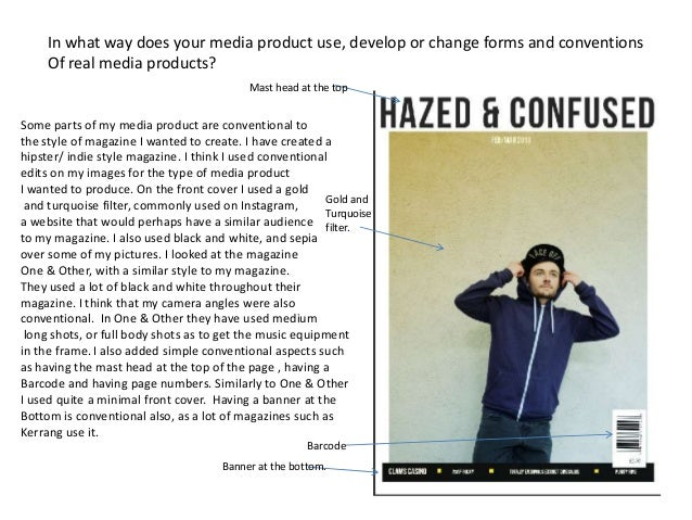 In what way does your media product use, develop or change forms and conventions     Of real media products?              ...