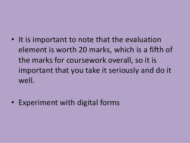 • It is important to note that the evaluation  element is worth 20 marks, which is a fifth of  the marks for coursework ov...