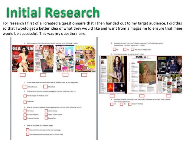 I looked at some magazines that shared the same genre and target audience as the one I planned to create,this helped me ga...