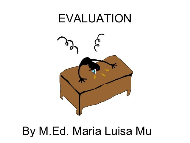 EVALUATION By M.Ed. Maria Luisa Mu